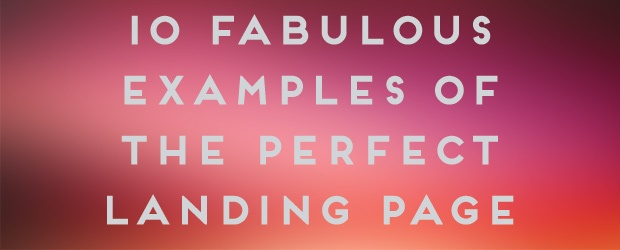 10 Fabulous Examples Of The Perfect Landing Page
