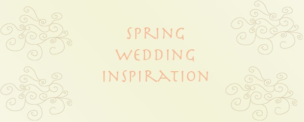 10 Assets to add to Your Spring Wedding Inspiration Collection