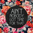 aint nobody got time