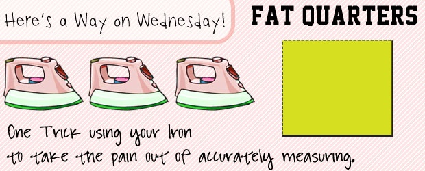 Here's a Way on Wednesday: Iron out a Fat Quarter